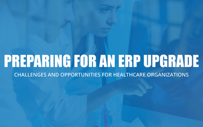 Preparing For An ERP Upgrade – An E-Book – Challenges and Opportunities for Healthcare Organizations